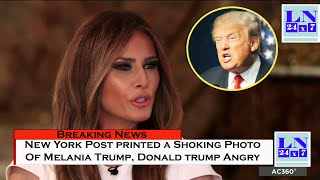 New York Post printed a Shooking photo of  Melania Trump on the front page   Donald trump Angry