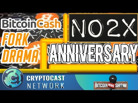The Bitcoin News Show #94 - Anniversary of #NO2X, BCH fork drama