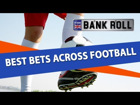 Football Betting Preview & Predictions | The Bankroll | Best Bets Across Football