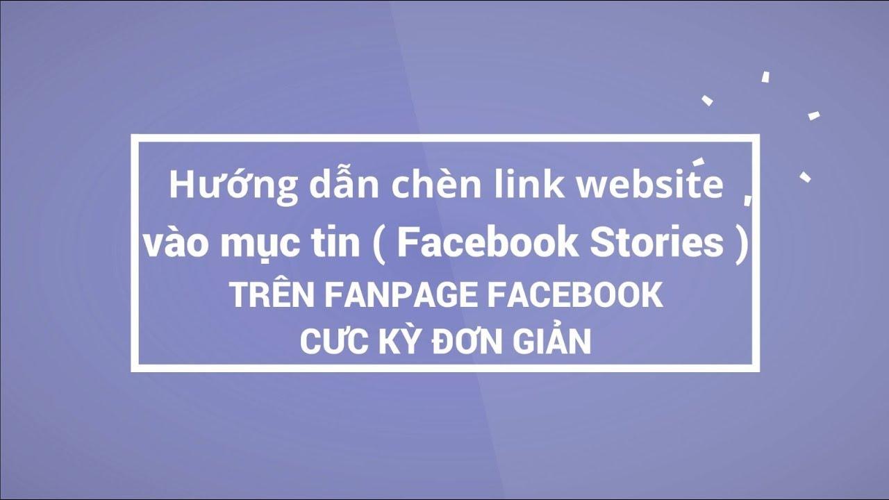 Hướng dẫn chèn link website vào mục tin (Facebook Stories) trên Fanpage