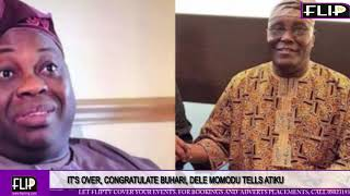 ITS OVER CONGRATULATE BUHARI DELE MOMODU TELLS ATIKU 2