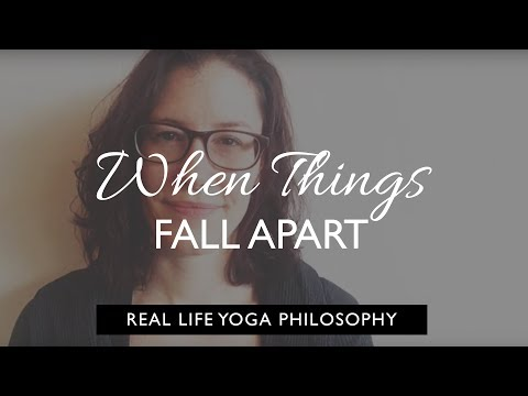 Real Life Yoga Philosophy: When Things Fall Apart