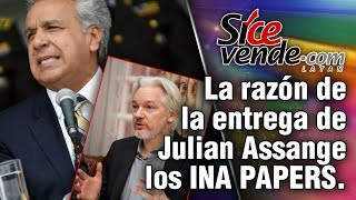 La razón de la entrega de Julian Assange los INA PAPERS.