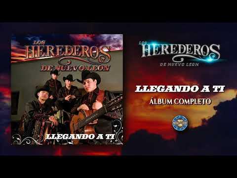 Los Herederos de Nuevo León - Llegando A Ti ( Disco Completo )