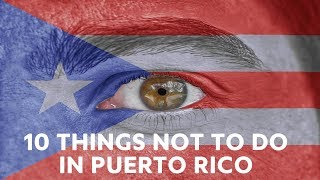 10 Things Not to Do in Puerto Rico