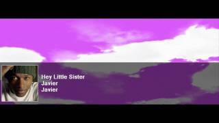 Watch Javier Hey Little Sister video