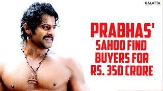 #Prabhas Sahoo Find Buyers for Rs. 350 Crore
