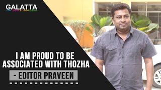 I am proud to be associated with Thozha - Editor Praveen