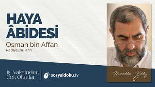 5) Haya Âbidesi - (Osman bin Affan R.A.) -İşi Vaktinden Çok Olanlar