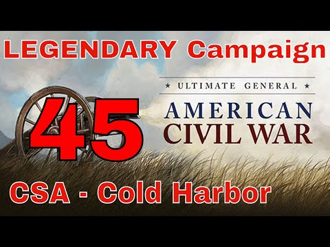COLD HARBOR (Day One Victory) - UGCW LEGENDARY MODE #45 - CONFEDERATE CAMPAIGN