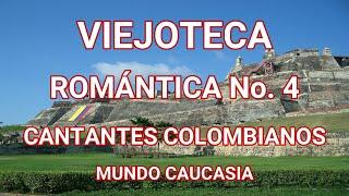 VIEJOTECA ROMÁNTICA No. 4 - CANTANTES COLOMBIANOS (MUNDO CAUCASIA)