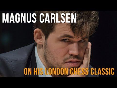 Magnus Carlsen on his London Chess Classic
