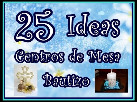 25 Ideas. Centros de Mesa para bautizos. 25 Ideas Centerpieces for baptism