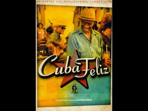 CUBA FELIZ with English Subtitles - A musical documentary by Karim Dridi