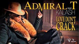 Admiral T Ft. Kalash - Love Don\'t Crack
