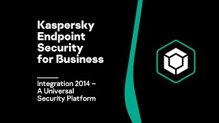 Kaspersky Endpoint Security for Business: Integration 2014 – A Universal Security Platform
