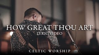 How Great Thou Art (Lyric Video) | Celtic Worship ft. Steph Macleod