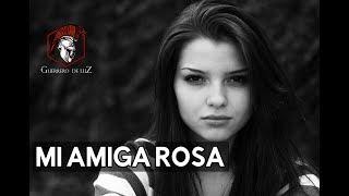 Mi Amiga Rosa (Historia Paranormal)