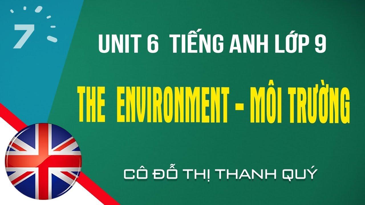 Unit 6 Tiếng Anh lớp 9: The  Environment – Môi trường  | HOC247