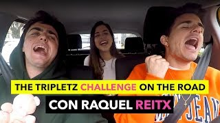 THE TRIPLETZ CHALLENGE con RAQUEL REITX (On the road edition)