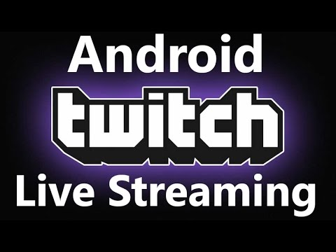 Live Stream GamePlays  To Twitch From Android Phone