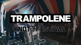 TRAMPOLENE - Y NOT? FESTIVAL 2017
