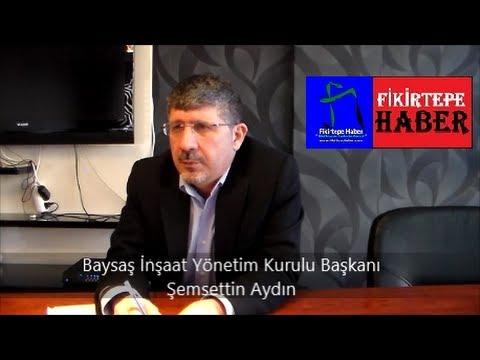 Baysaş İnşaat Yön. Kur. Bşk. Şemsettin Aydın Röportajı 16.03.2014   Fikirtepe Haber