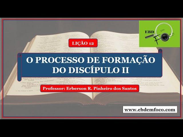 Lição 12 - O processo de formação do discípulo II