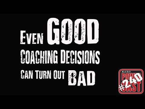 Even Good Coaching Decisions Can Turn Out Bad | Mark Bell's PowerCast #240