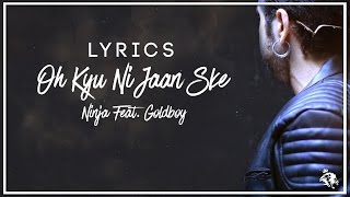 Oh Kyu Ni Jaan Ske | Lyrics | Ninja Feat. Goldboy |  Latest Punjabi Songs | Syco TM