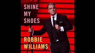 Robbie Williams - Shine My Shoes (Audio)