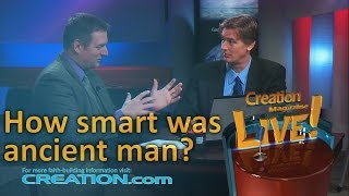 How smart was ancient man? (Creation Magazine LIVE! 3-03) by CMIcreationstation
