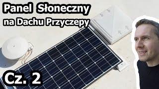 Panel Słoneczny (solar) w Przyczepie Kempingowej - Montaż / Część 2 (Vlog #119)
