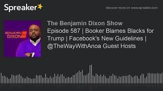 Episode 587 | Booker Blames Blacks for Trump | Facebook