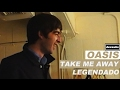 Oasis - Take Me Away - Legendado • [HD | BR | Studio]
