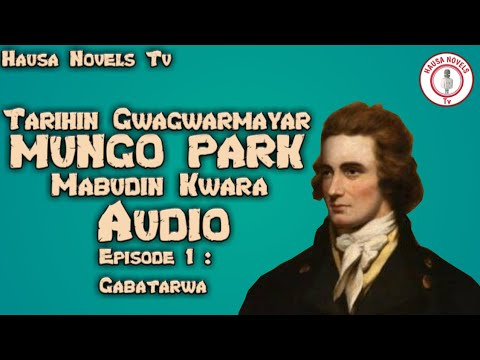 Download Tarihin MUNGO PARK mabudin Kwara - part 1 Gabatarwa