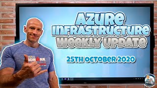 Azure Infrastructure Update - 25th October 2020