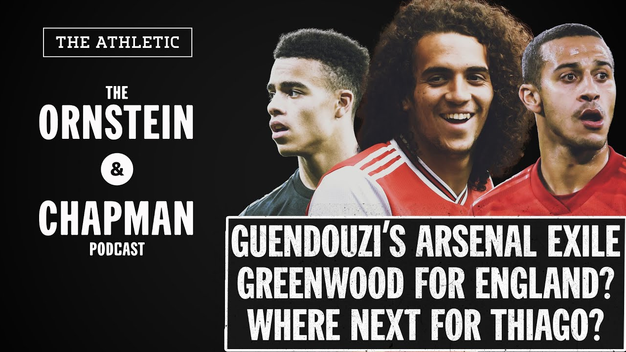 Guendouzi's exile, Greenwood's rise & Thiago future   The Ornstein & Chapman Podcast   The Athletic