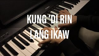 Kung 'Di Rin Lang Ikaw - December Avenue ft. Moira | Piano Cover