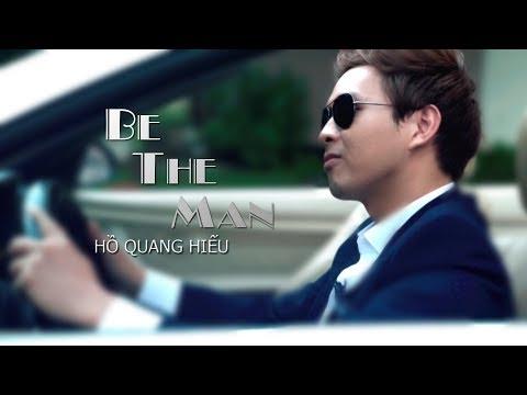 BE THE MAN - HỒ QUANG HIẾU   OFFICIAL MV   HỒ QUANG HIẾU TV