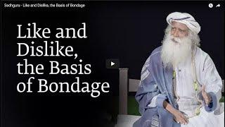 Sadhguru   Like and Dislike, the Basis of Bondage