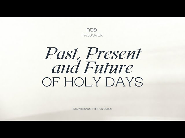 Past, Present and Future of Holy Days |  Asher Intrater