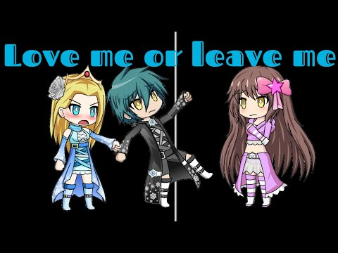 Love me or leave me GMV  gacha studio
