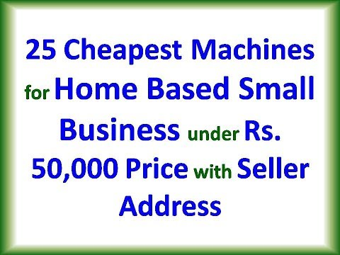 25 Cheapest Machines for Home Based Small Business under Rs  50,000
