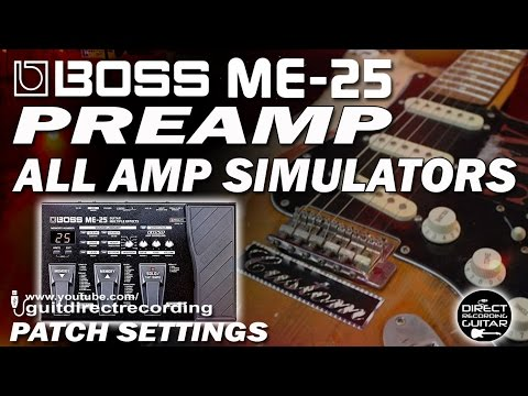 BOSS ME-25 PREAMPs All Amp Simulators CLEAN and DISTORTIONS.