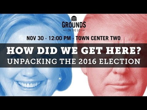 How Did We Get Here? Unpacking The 2016 Election