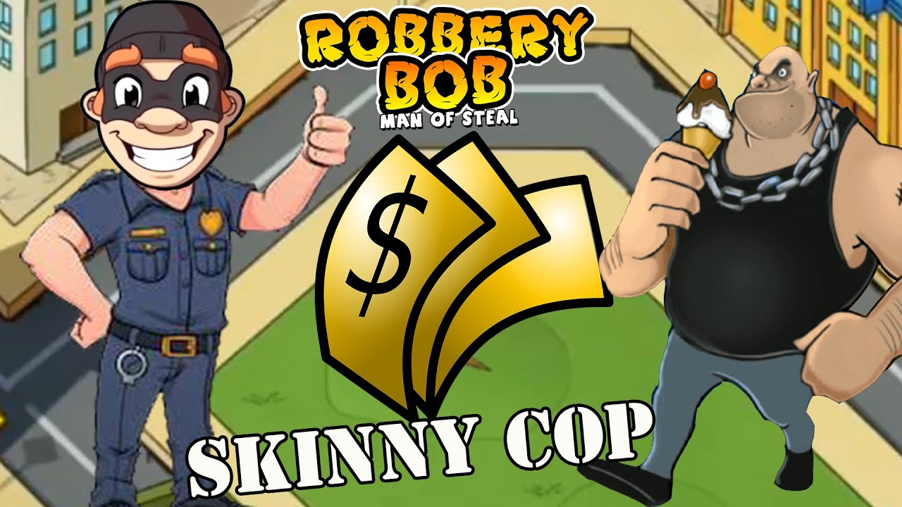 Robbery Bob 1 Use Skinny Cop Suit - Part 3