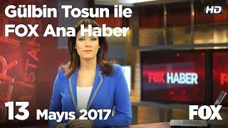 13 May S 2017 Gulbin Tosun Ile Fox Ana Haber Hafta Sonu