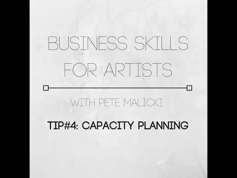 Business Skills for Artists - TIP#4: Capacity planning