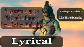 Yagyaswaroopaya Nagendra Haraya-With Lyrics | Devo ke Dev Mahadev|whatsapp love status